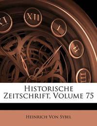 Historische Zeitschrift, Volume 75 by Heinrich Von Sybel