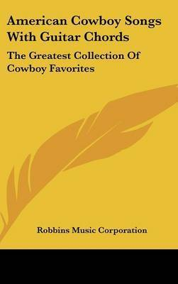 American Cowboy Songs with Guitar Chords: The Greatest Collection of Cowboy Favorites by Music Corporation Robbins Music Corporation