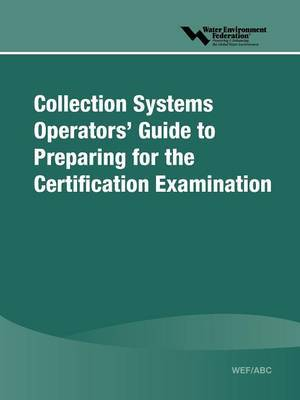 WEF/ABC Collection Systems Operators' Guide to Preparing for the Certification Examination image