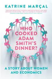 Who Cooked Adam Smith's Dinner? by Katrine Marcal image