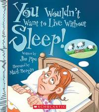 You Wouldn't Want to Live Without Sleep! by Jim Pipe image