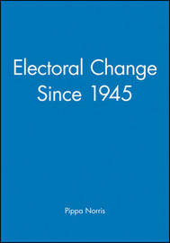 Electoral Change Since 1945 by Pippa Norris