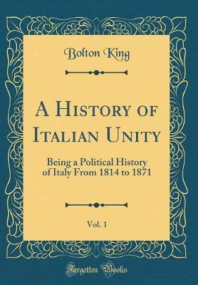 A History of Italian Unity, Vol. 1 by Bolton King image