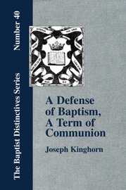 "A Defense of ""Baptism, A Term of Communion at the Lord's Table"" by Joseph, Kinghorn"
