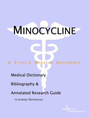 Minocycline - A Medical Dictionary, Bibliography, and Annotated Research Guide to Internet References by ICON Health Publications image