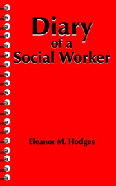 Diary of a Social Worker by Eleanor M. Hodges