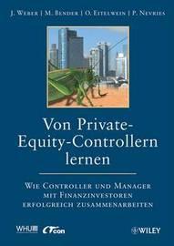 Von Private-Equity-Controllern Lernen: Wie Controller Und Manager Mit Finanzinvestoren Erfolgreich Zusammenarbeiten by Jurgen Weber image