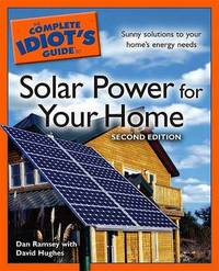 The Complete Idiot's Guide to Solar Power for Your Home by Dan Ramsey image