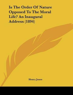 Is the Order of Nature Opposed to the Moral Life? an Inaugural Address (1894) by Henry Jones image