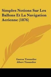 Simples Notions Sur Les Ballons Et La Navigation Aerienne (1876) by Gaston Tissandier