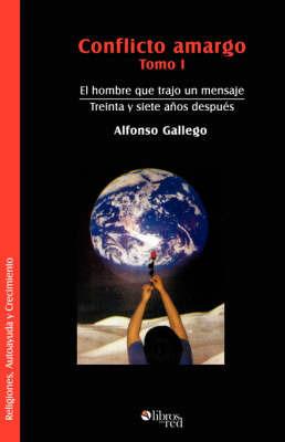 Conflicto Amargo. Tomo I. El Hombre Que Trajo Un Mensaje. Treinta Y Siete Anos Despues by Alfonso Gallego