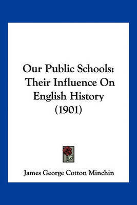 Our Public Schools: Their Influence on English History (1901) by James George Cotton Minchin