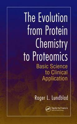 The Evolution from Protein Chemistry to Proteomics by Roger L. Lundblad