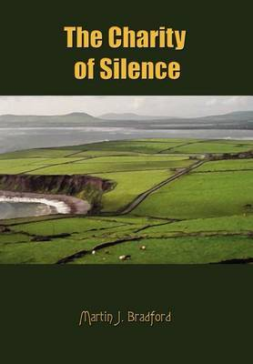 The Charity of Silence by Martin J. Bradford