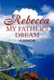 Rebecca My Father's Dream: A Memoir by Mavis Wright