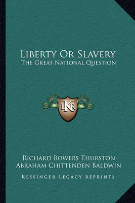 Liberty or Slavery: The Great National Question: Three Prize Essays on American Slavery (1857) by Abraham Chittenden Baldwin