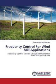 Frequency Control for Wind Mill Applications by Jambulingam Vikramarajan