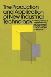 The Production and Application of New Industrial Technology by Edwin Mansfield
