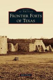 Frontier Forts of Texas by Bill O'Neal
