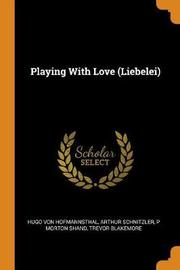 Playing with Love (Liebelei) by Hugo Von Hofmannsthal