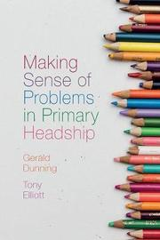 Making Sense of Problems in Primary Headship by Gerald Dunning