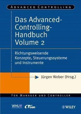 Advanced-controlling-handbuch: v. 2: Richtungsweisende Konzepte, Steuerungssysteme Und Instrumente