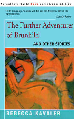 The Further Adventures of Brunhild: And Other Stories by Rebecca Kavaler