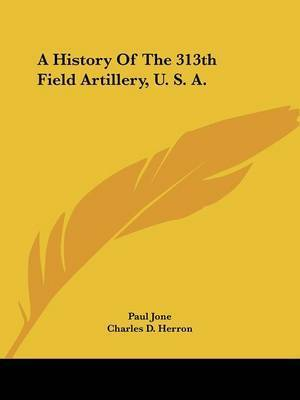 A History of the 313th Field Artillery, U. S. A.