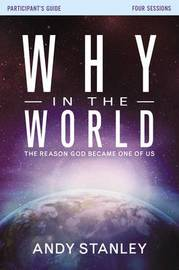 Why in the World Participant's Guide by Andy Stanley