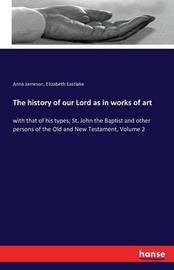 The History of Our Lord as in Works of Art by Anna Jameson