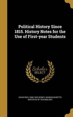 Political History Since 1815. History Notes for the Use of First-Year Students by Davis Rich 1858-1942 Dewey