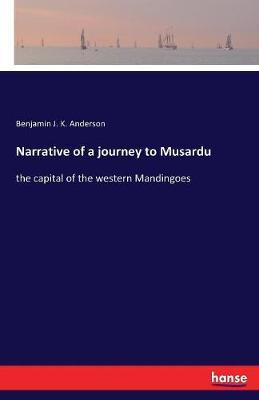 Narrative of a Journey to Musardu by Benjamin J K Anderson image