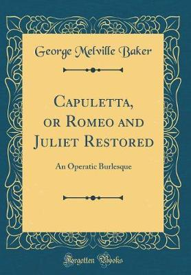 Capuletta, or Romeo and Juliet Restored by George Melville Baker