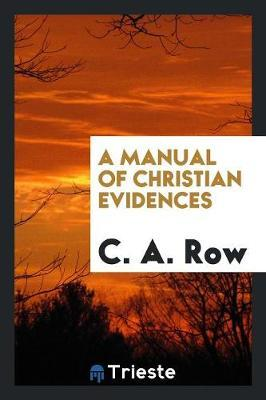 A Manual of Christian Evidences by C A Row image