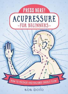 Press Here! Acupressure for Beginners by Bob Doto image