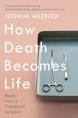 How Death Becomes Life by Joshua Mezrich