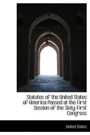 Statutes of the United States of America Passed at the First Session of the Sixty-First Congress by United States