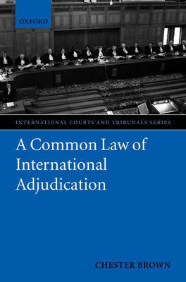 A Common Law of International Adjudication by Chester Brown