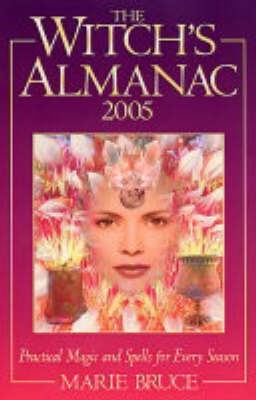 Witch's Almanac: Practical Magic and Spells for Every Season: 2005 by Marie Bruce