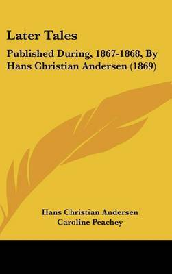 Later Tales: Published During, 1867-1868, By Hans Christian Andersen (1869) by Hans Christian Andersen
