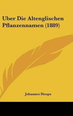Uber Die Altenglischen Pflanzennamen (1889) by Johannes Hoops