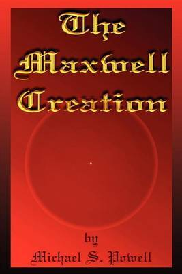 The Maxwell Creation by Michael S. Powell