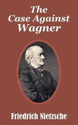 The Case Against Wagner by Friedrich Wilhelm Nietzsche image