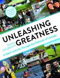 Unleashing Greatness: In Sport and Life Through the Pathway of Courage by David Galbraith