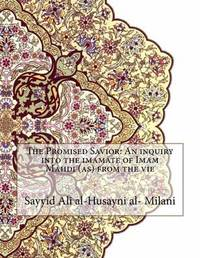 The Promised Savior: An Inquiry Into the Imamate of Imam Mahdi (As) from the Vie by Sayyid Ali Al-Husayni Al-Milani image