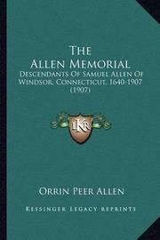The Allen Memorial: Descendants of Samuel Allen of Windsor, Connecticut, 1640-1907 (1907) by Orrin Peer Allen