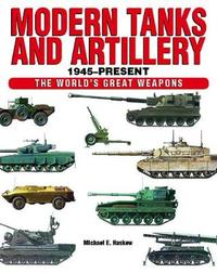Modern Tanks and Artillery 1945-Present by Michael E Haskew