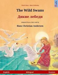 The Wild Swans - Dikie Lebedi. Bilingual Children's Book Adapted from a Fairy Tale by Hans Christian Andersen (English - Russian) by Ulrich Renz image