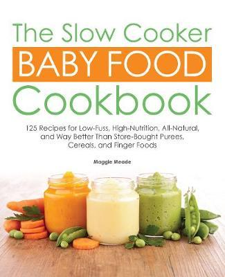 The slow cooker baby food cookbook maggie meade book pre order the slow cooker baby food cookbook by maggie meade forumfinder Gallery