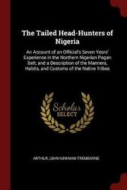 The Tailed Head-Hunters of Nigeria by Arthur John Newman Tremearne image